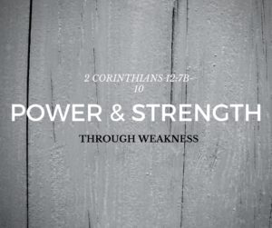 Power & Strength through Weakness