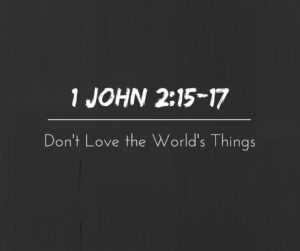 Don't Love the World's Things