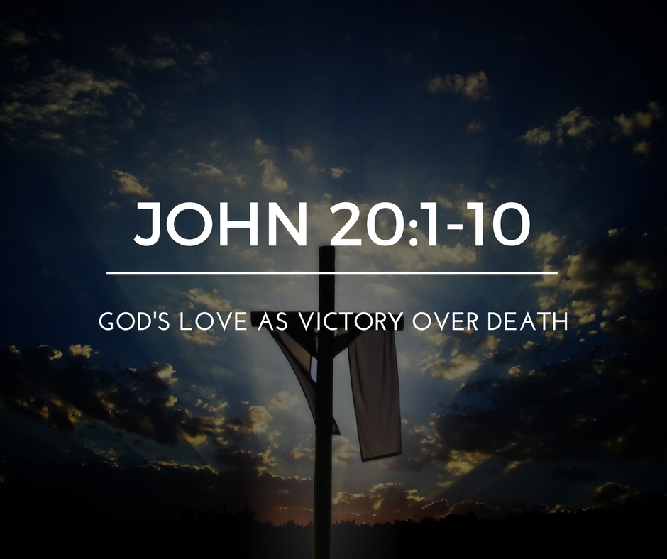 God's Love As Victory Over Death – wk of 4/10/17