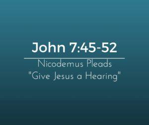"Nicodemus Pleads ""Give Jesus a Hearing"""