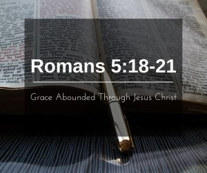 Grace Abounded through Jesus Christ