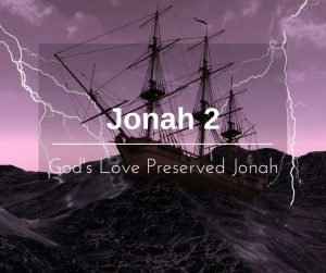 God's Love Preserved Jonah – Wk of 5/8/17
