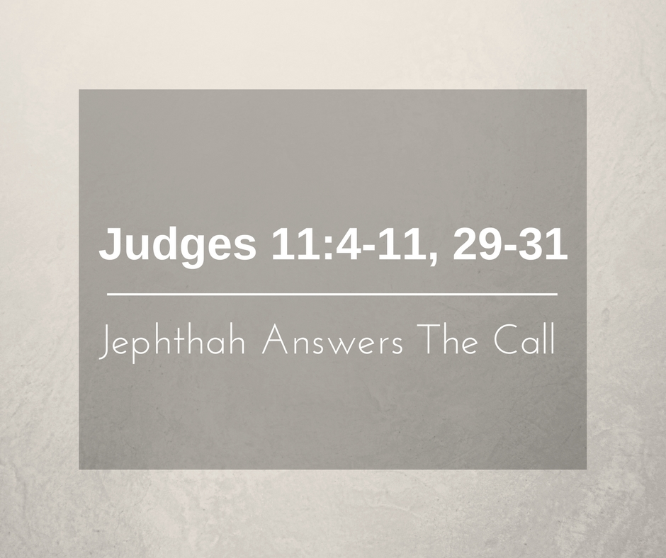Jephthah Answers The Call – Wk of 6/12/17