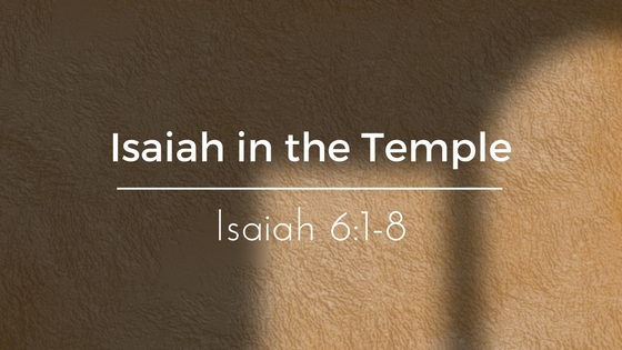 Isaiah In The Temple – Weekly Study Guide