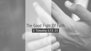 The Good Fight Of Faith – The Weekly Study Guide