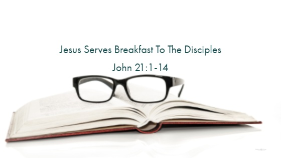Jesus Serves Breakfast To The Disciples